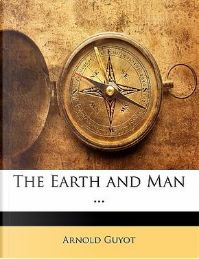 The Earth and Man ... by Arnold Guyot