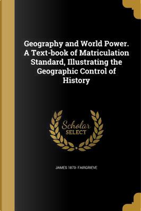 GEOGRAPHY & WORLD POWER A TEXT by James 1870 Fairgrieve