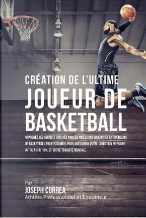 Creation De L'ultime Joueur De Basketball by Joseph Correa