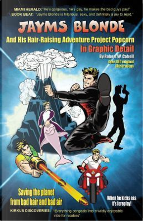 Jayms Blonde And His Hair-Raising Adventure Project Popcorn - In Graphic Detail by Robert W Cabell