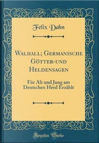Walhall; Germanische Götter-und Heldensagen by Felix Dahn