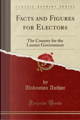 Facts and Figures for Electors by Author Unknown