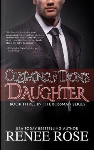 Claiming The Don's Daughter by Renee Rose