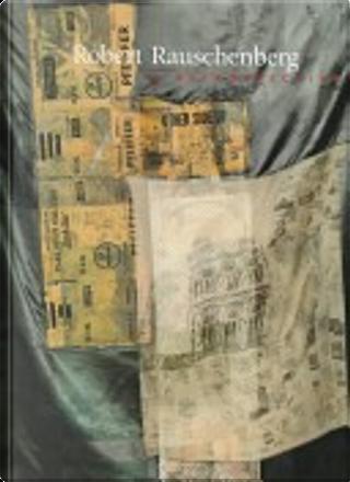 Robert Rauschenberg, a retrospective by Robert Rauschenberg