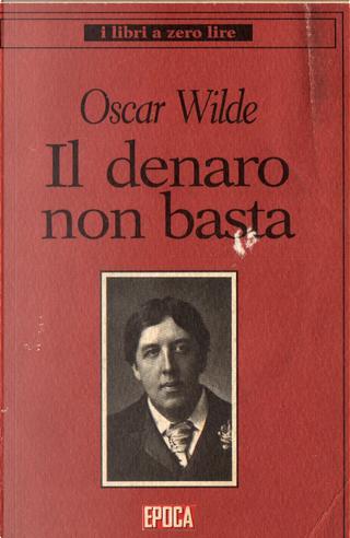 Il denaro non basta by Oscar Wilde