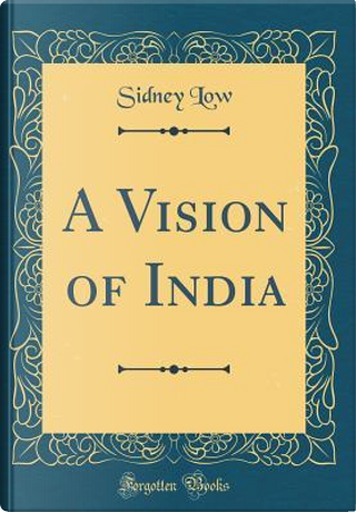 A Vision of India (Classic Reprint) by Sidney Low