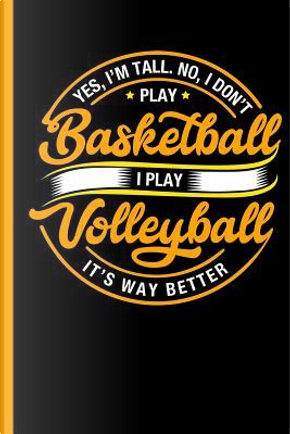 Yes I'm Tall No I Don't Play Basketball I Play Volleyball by Lovely Writings