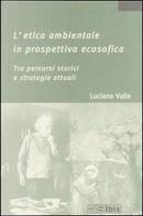 L'etica ambientale in prospettiva ecosofica by Luciano Valle