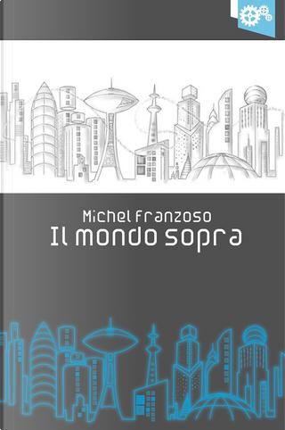 Il mondo sopra by Michel Franzoso