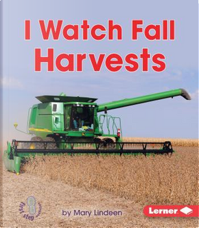 I Watch Fall Harvests by Mary Lindeen