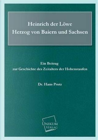 Heinrich der Löwe Herzog von Baiern und Sachsen by Hans Prutz