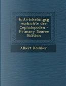 Entwickelungsgeschichte Der Cephalopoden by Albert Kolliker