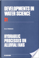 Hydraulic Processes on Alluvial Fans by Richard H. French