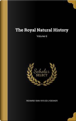 ROYAL NATURAL HIST V06 by Richard 1849-1915 Ed Lydekker