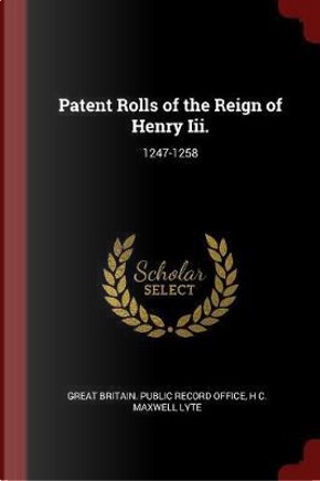 Patent Rolls of the Reign of Henry III. by H. C. Maxwell Lyte