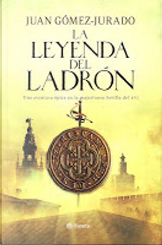 La leyenda del ladrón by Juan Gómez-Jurado
