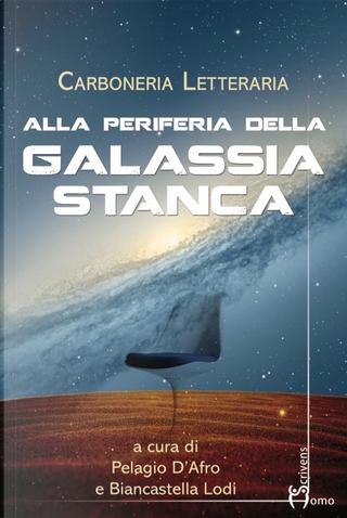 Alla periferia della galassia stanca by Carboneria Letteraria
