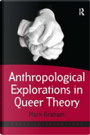 Anthropological Explorations in Queer Theory by Mark Graham