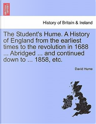 The Student's Hume. A History of England from the earliest times to the revolution in 1688 ... Abridged ... and continued down to ... 1858, etc. Part III. by DAVID HUME