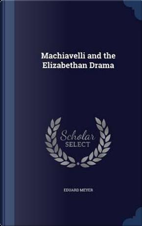 Machiavelli and the Elizabethan Drama by Eduard Meyer