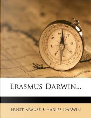 Erasmus Darwin... by Ernst Krause