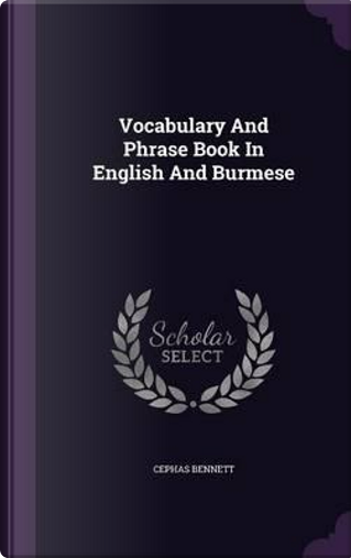 Vocabulary and Phrase Book in English and Burmese by Cephas Bennett