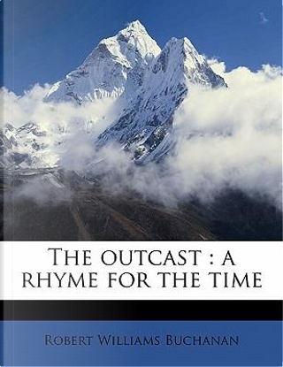 The Outcast by Robert Williams Buchanan