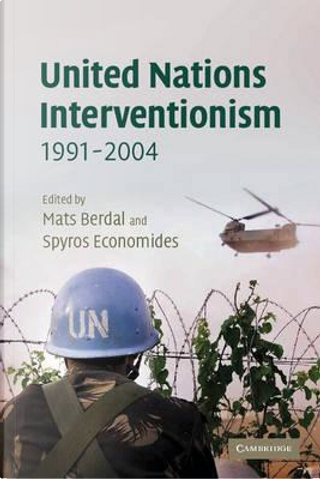 United Nations Interventionism, 1991–2004 by Spyros Economides