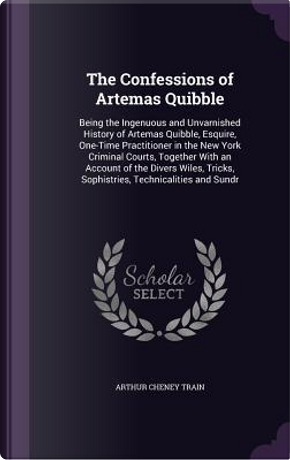 The Confessions of Artemas Quibble by Arthur Cheney Train