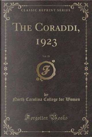 The Coraddi, 1923, Vol. 28 (Classic Reprint) by North Carolina College For Women