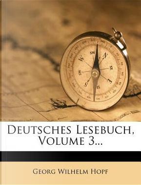 Deutsches Lesebuch, Volume 3. by Georg Wilhelm Hopf