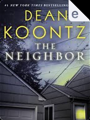 The Neighbor by Dean R. Koontz