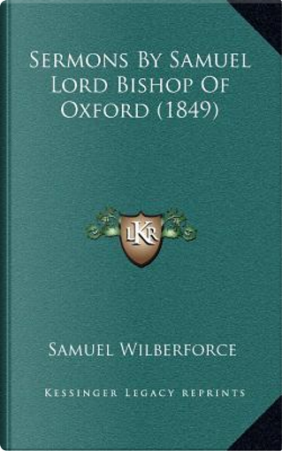 Sermons by Samuel Lord Bishop of Oxford (1849) by Samuel Wilberforce