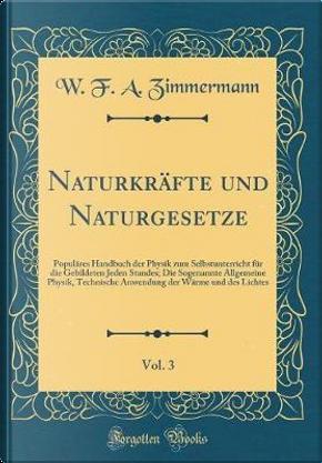 Naturkräfte und Naturgesetze, Vol. 3 by W. F. A. Zimmermann