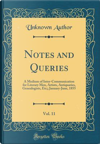 Notes and Queries, Vol. 11 by Author Unknown