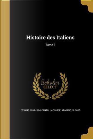FRE-HISTOIRE DES ITALIENS TOME by Cesare 1804-1895 Cantu