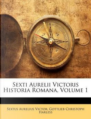 Sexti Aurelii Victoris Historia Romana, Volume 1 by Sextus Aurelius Victor