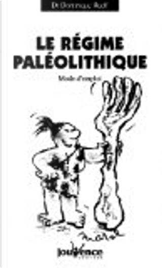 Le régime paléolithique. Mode d'emploi by Dominique Rueff