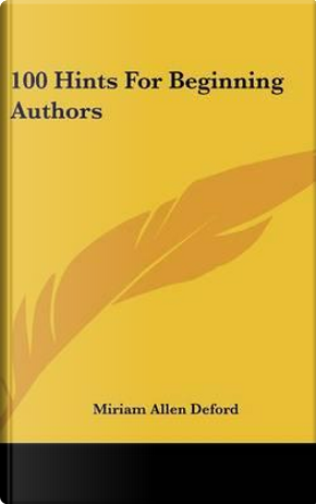 100 Hints for Beginning Authors by Miriam Allen DeFord