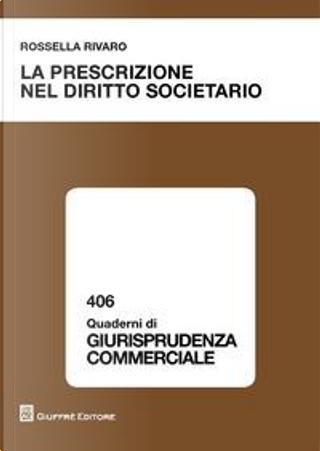 La prescrizione nel diritto societario by Rossella Rivaro