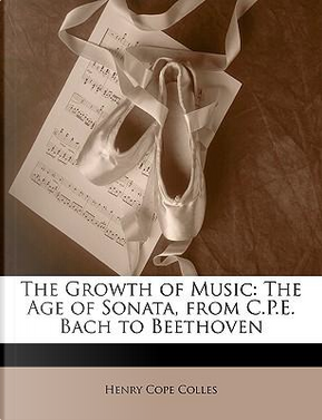 The Growth of Music by Henry Cope Colles