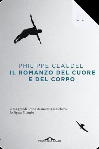 Il romanzo del cuore e del corpo by Philippe Claudel