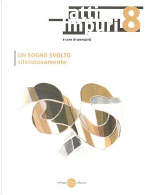Atti impuri - n. 8 by Alberto Capitta, Andrea Inglese, Elisa Alicudi, Francis Ponge, Gilda Policastro, Piergianni Curti, Sasha Sokolov, Tommaso Ottonieri