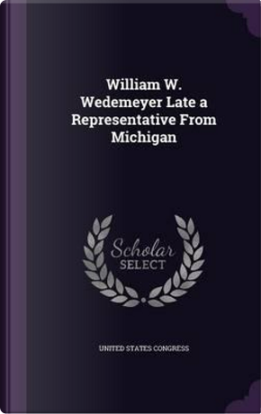 William W. Wedemeyer Late a Representative from Michigan by Professor United States Congress