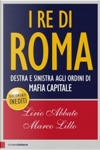 I Re di Roma by Lirio Abbate, Marco Lillo