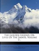 The Golden Legend, Or, Lives of the Saints, Volume 2... by Jacobus (De Voragine)