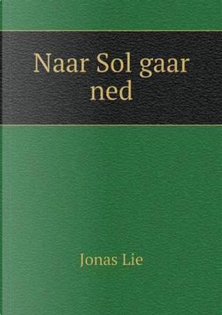 Naar Sol Gaar Ned by Jonas Lie