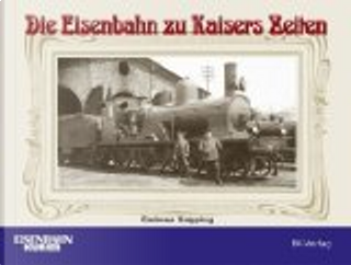 Die Eisenbahn zu Kaisers Zeiten by Andreas Knipping