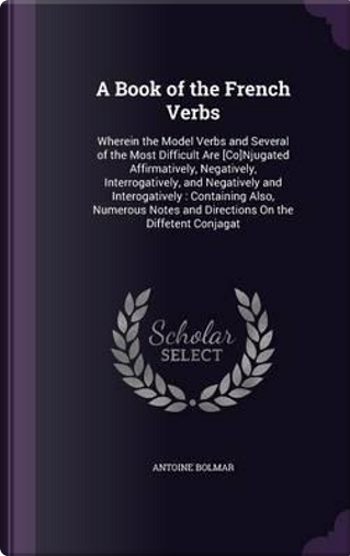 A Book of the French Verbs by Antoine Bolmar