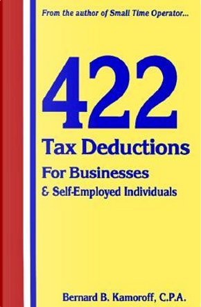 422 Tax Deductions for Businesses Self-Employed Individuals by Bernard Kamoroff
